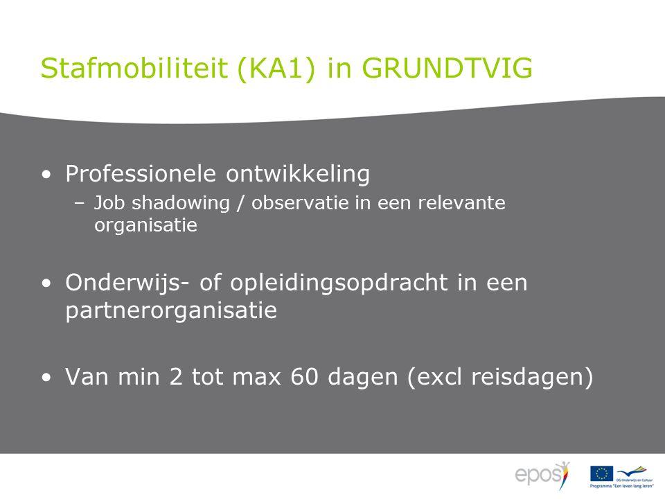 Stafmobiliteit (KA1) in GRUNDTVIG Professionele ontwikkeling –Job shadowing / observatie in een relevante organisatie Onderwijs- of opleidingsopdracht in een partnerorganisatie Van min 2 tot max 60 dagen (excl reisdagen)
