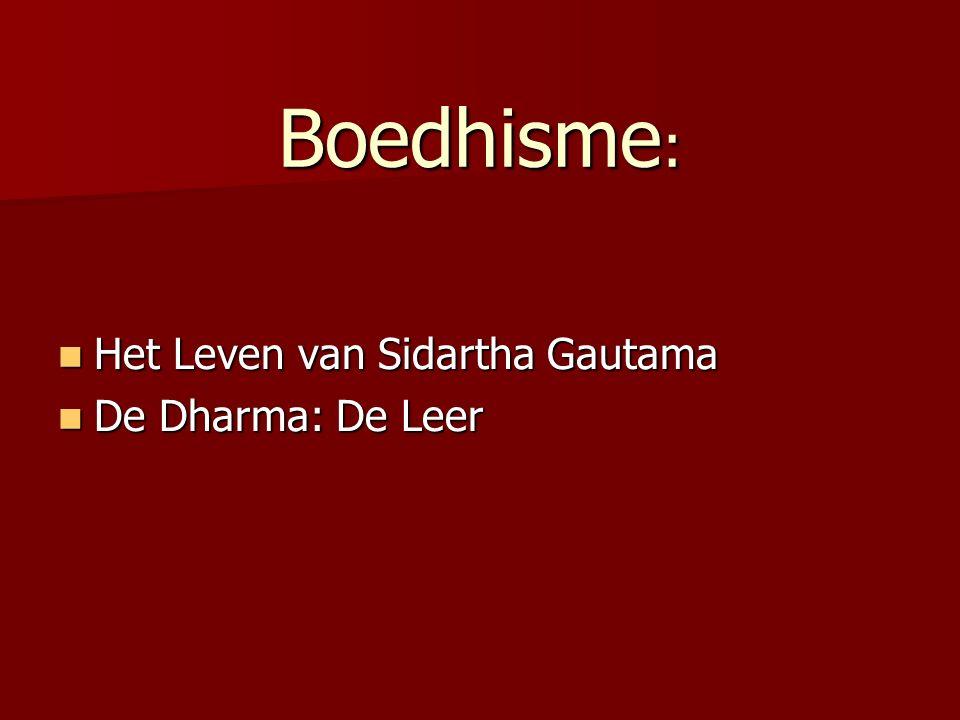 Boedhisme : Het Leven van Sidartha Gautama Het Leven van Sidartha Gautama De Dharma: De Leer De Dharma: De Leer