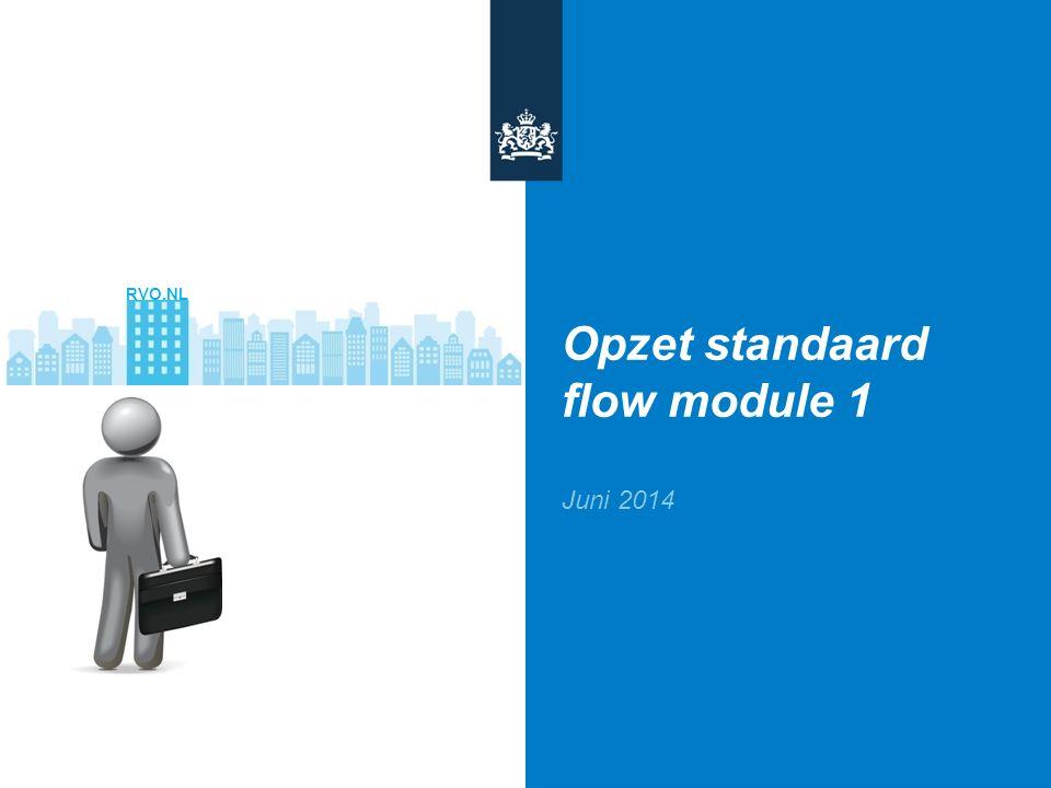 RVO.NL Opzet standaard flow module 1 Juni 2014