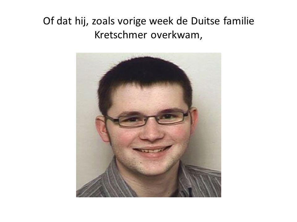 Of dat hij, zoals vorige week de Duitse familie Kretschmer overkwam,