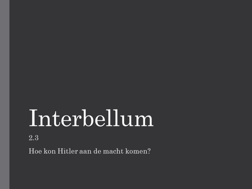 Interbellum 2.3 Hoe kon Hitler aan de macht komen?
