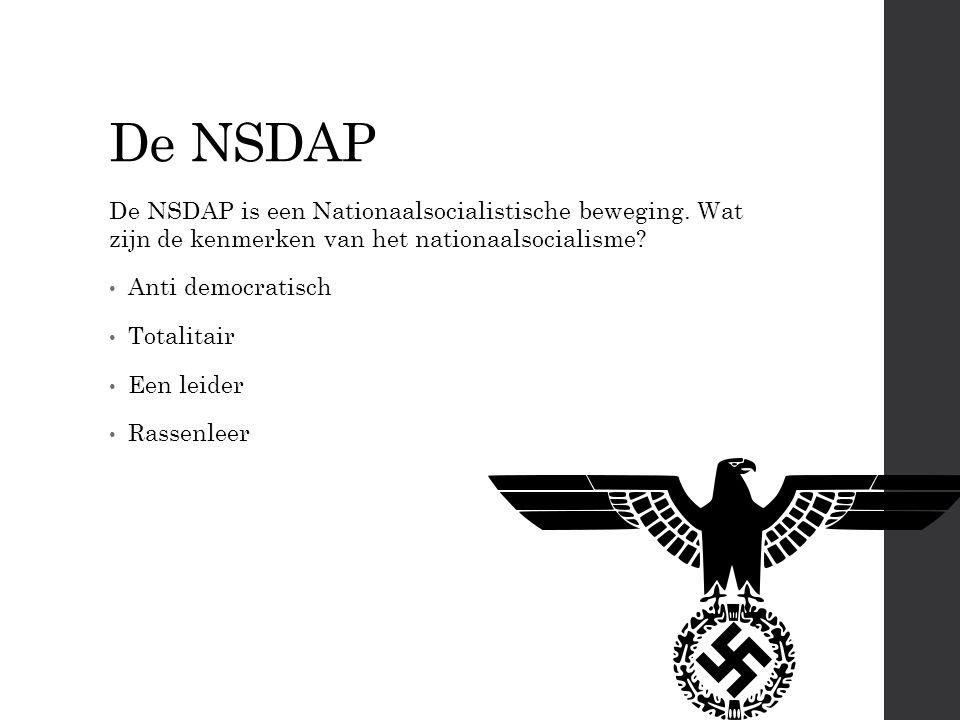 De NSDAP De NSDAP is een Nationaalsocialistische beweging. Wat zijn de kenmerken van het nationaalsocialisme? Anti democratisch Totalitair Een leider