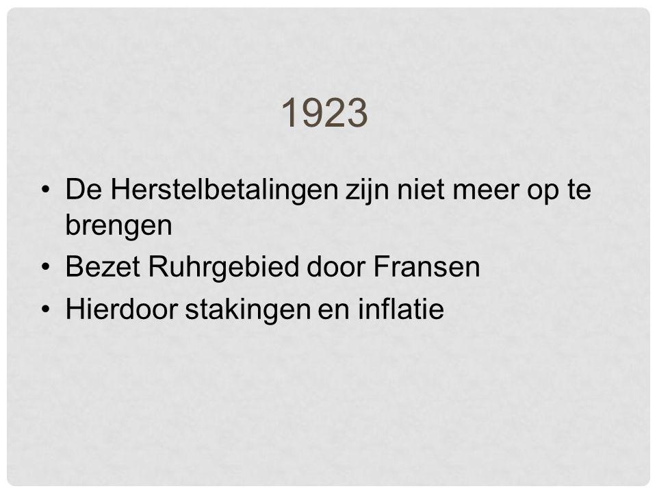 1923 De Herstelbetalingen zijn niet meer op te brengen Bezet Ruhrgebied door Fransen Hierdoor stakingen en inflatie