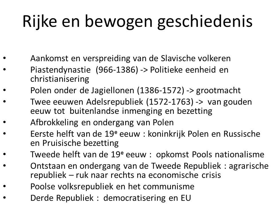 Rijke en bewogen geschiedenis Aankomst en verspreiding van de Slavische volkeren Piastendynastie (966-1386) -> Politieke eenheid en christianisering P