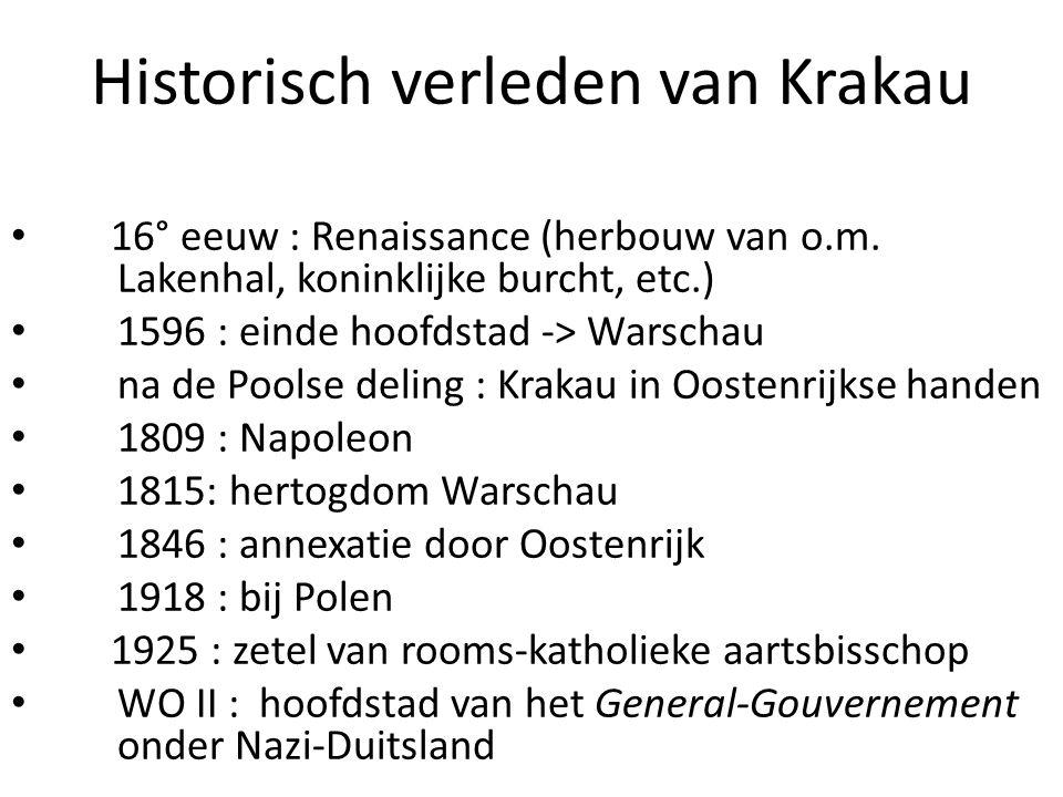 Historisch verleden van Krakau 16° eeuw : Renaissance (herbouw van o.m. Lakenhal, koninklijke burcht, etc.) 1596 : einde hoofdstad -> Warschau na de P