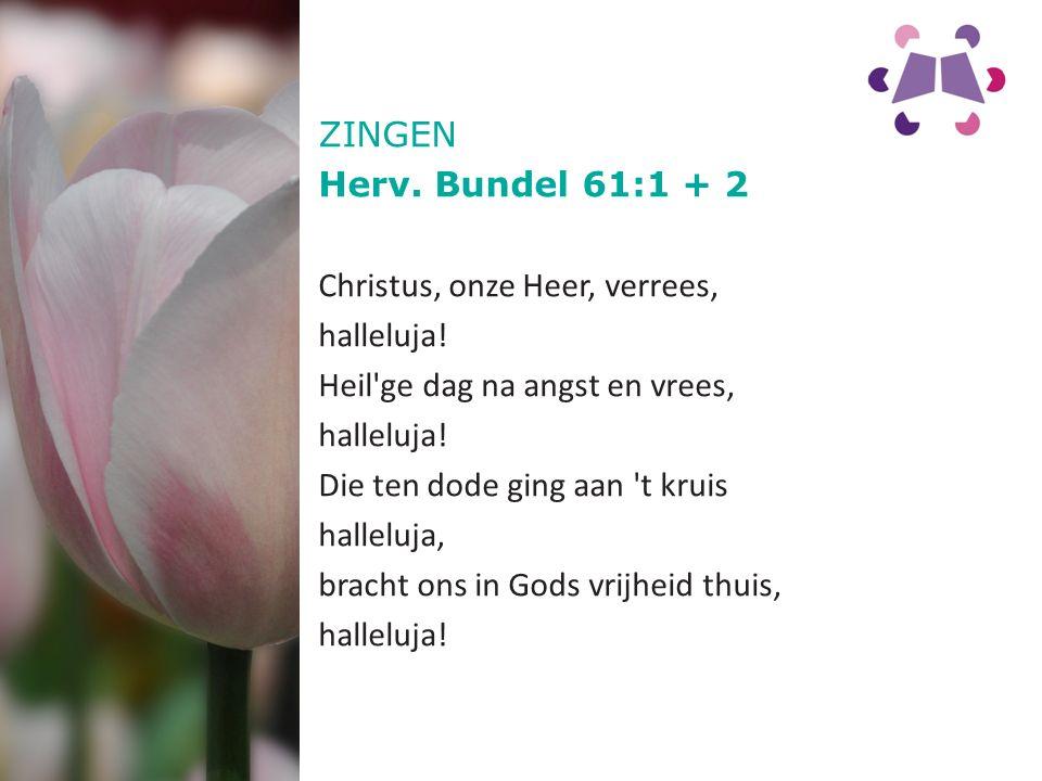 ZINGEN Herv. Bundel 61:1 + 2 Christus, onze Heer, verrees, halleluja.