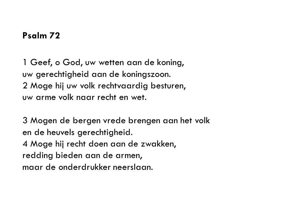 Psalm 72 1 Geef, o God, uw wetten aan de koning, uw gerechtigheid aan de koningszoon.