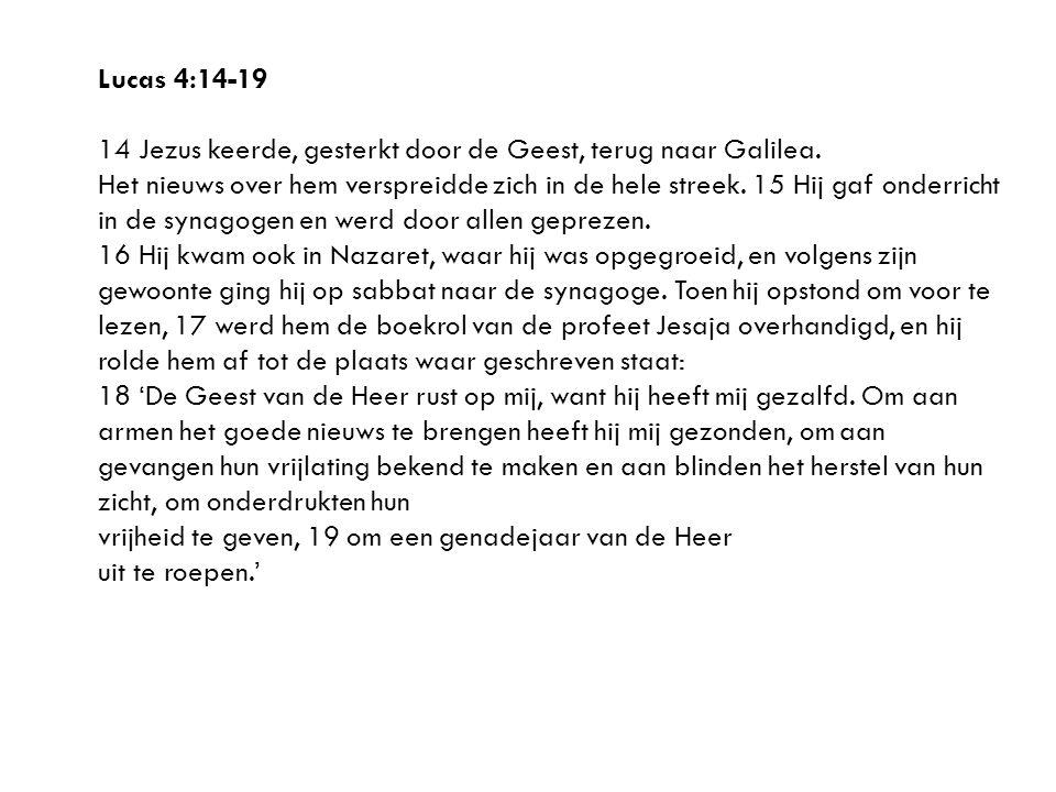 Lucas 4:14-19 14 Jezus keerde, gesterkt door de Geest, terug naar Galilea.