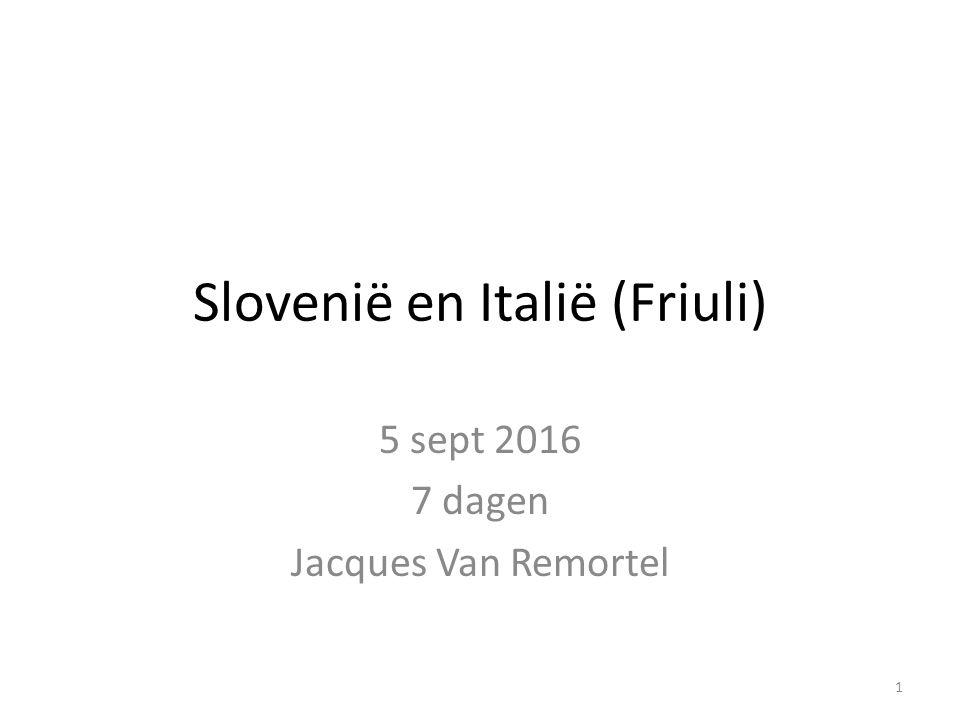 Slovenië en Italië (Friuli) 5 sept 2016 7 dagen Jacques Van Remortel 1
