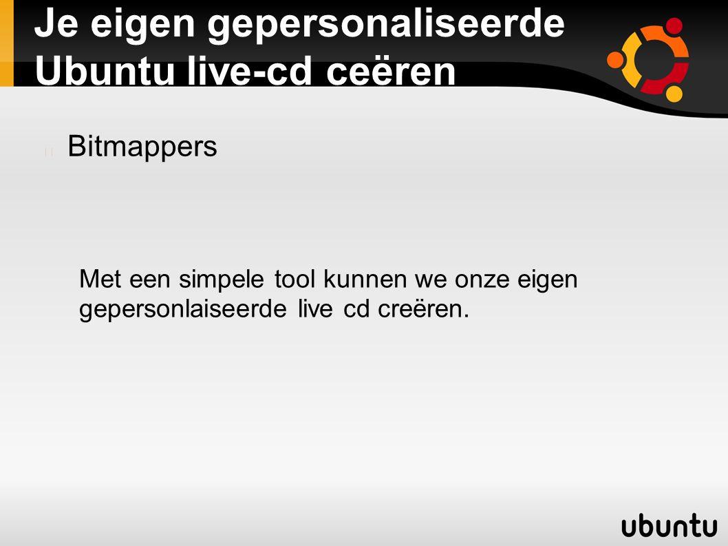 Je eigen gepersonaliseerde Ubuntu live-cd ceëren Bitmappers Met een simpele tool kunnen we onze eigen gepersonlaiseerde live cd creëren.