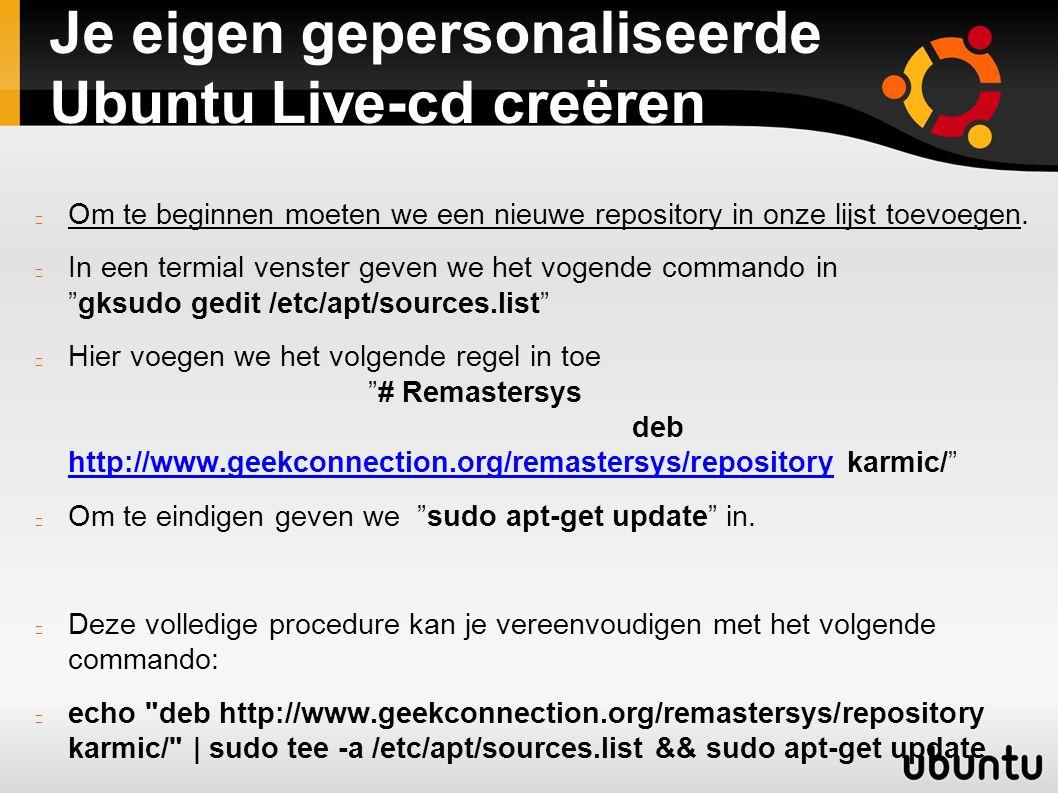 Je eigen gepersonaliseerde Ubuntu Live-cd creëren Nu dat de repositories in orde zijn kunnen we het programma remastersys installeren.