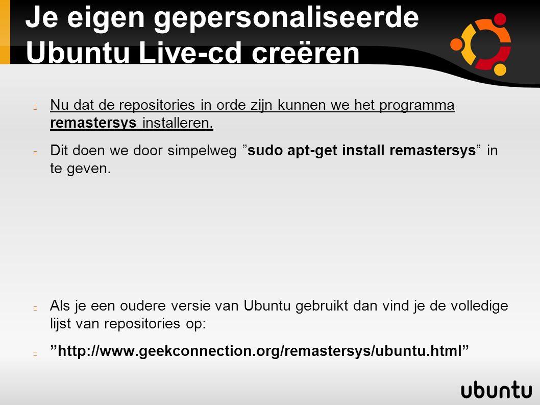 Je eigen gepersonaliseerde Ubuntu Live-cd creëren Nu dat de repositories in orde zijn kunnen we het programma remastersys installeren. Dit doen we doo