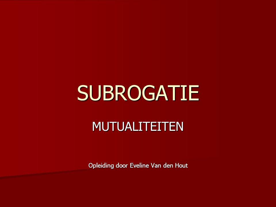 SUBROGATIE MUTUALITEITEN Opleiding door Eveline Van den Hout
