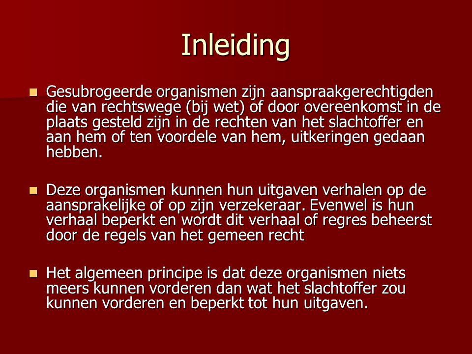 Inleiding Gesubrogeerde organismen zijn aanspraakgerechtigden die van rechtswege (bij wet) of door overeenkomst in de plaats gesteld zijn in de rechte