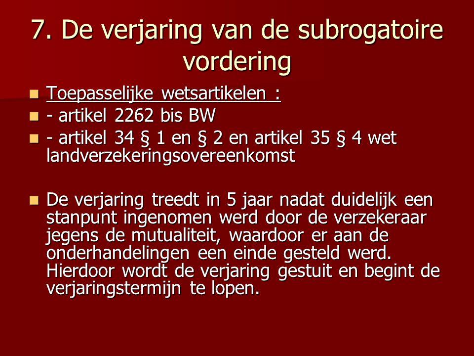 7. De verjaring van de subrogatoire vordering Toepasselijke wetsartikelen : Toepasselijke wetsartikelen : - artikel 2262 bis BW - artikel 2262 bis BW