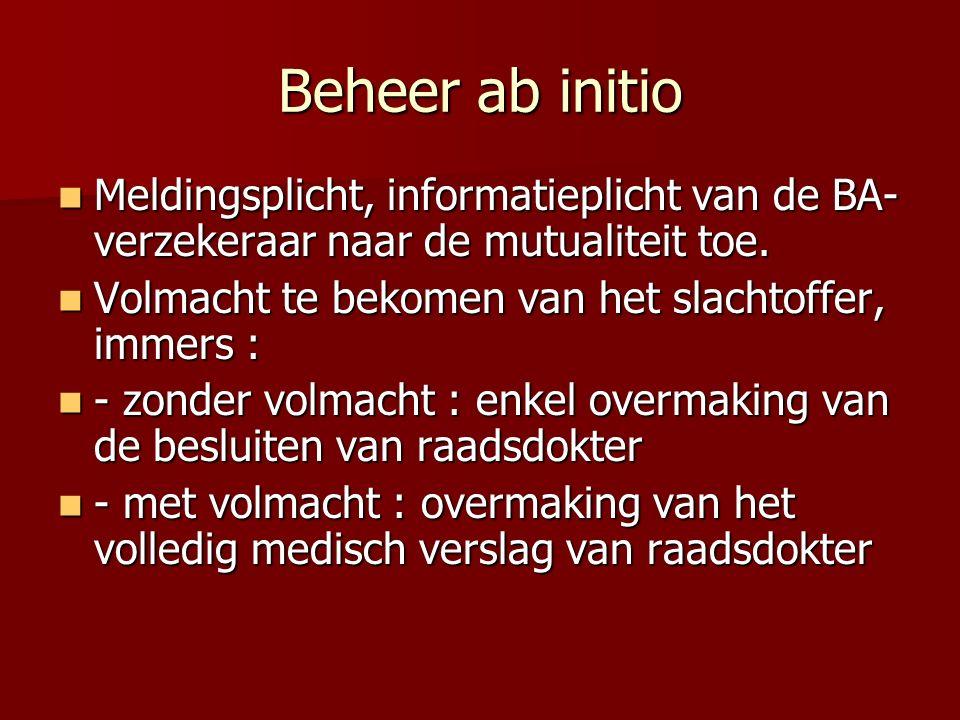 Beheer ab initio Meldingsplicht, informatieplicht van de BA- verzekeraar naar de mutualiteit toe. Meldingsplicht, informatieplicht van de BA- verzeker