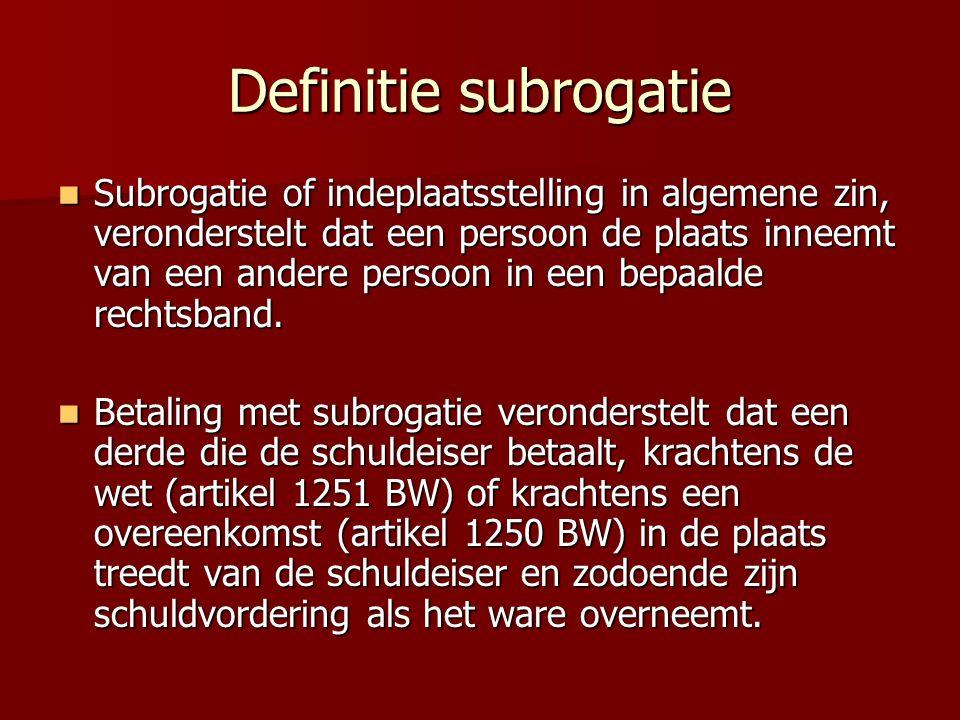 Wettelijk kader De subrogatie in het algemeen wordt geregeld door de artikelen 1249 tot en met 1252 van het Burgerlijk Wetboek.