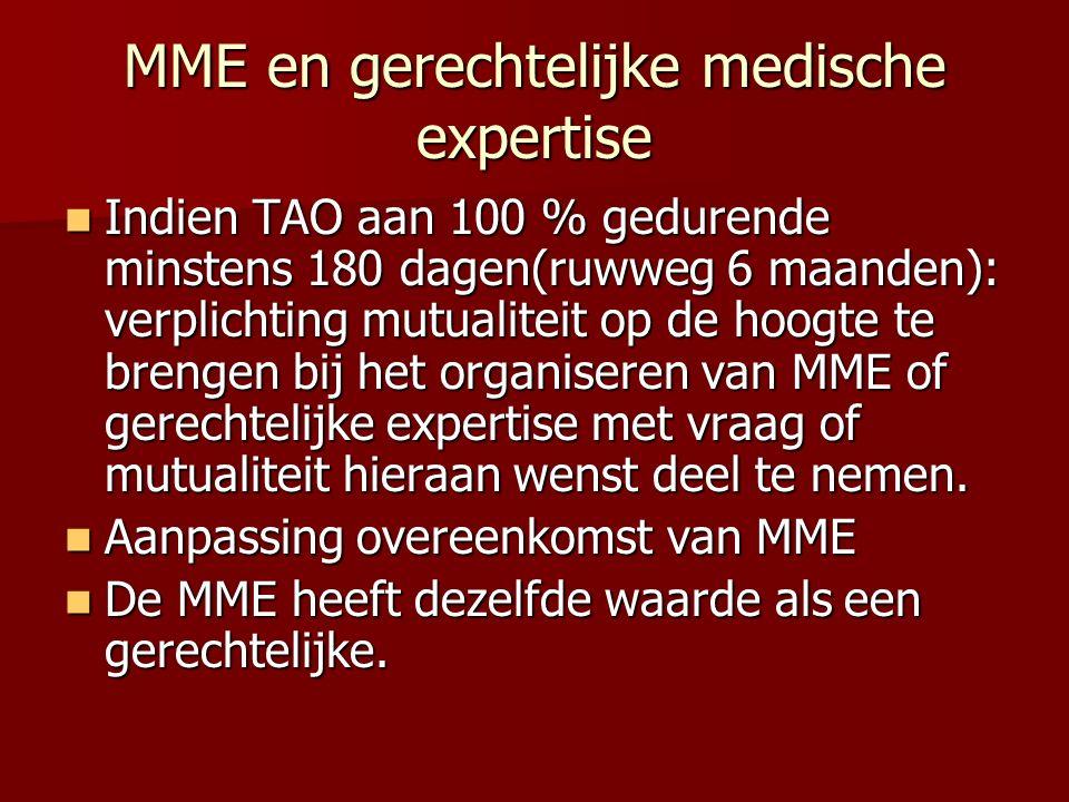 MME en gerechtelijke medische expertise Indien TAO aan 100 % gedurende minstens 180 dagen(ruwweg 6 maanden): verplichting mutualiteit op de hoogte te