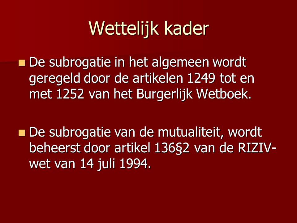 Wettelijk kader De subrogatie in het algemeen wordt geregeld door de artikelen 1249 tot en met 1252 van het Burgerlijk Wetboek. De subrogatie in het a
