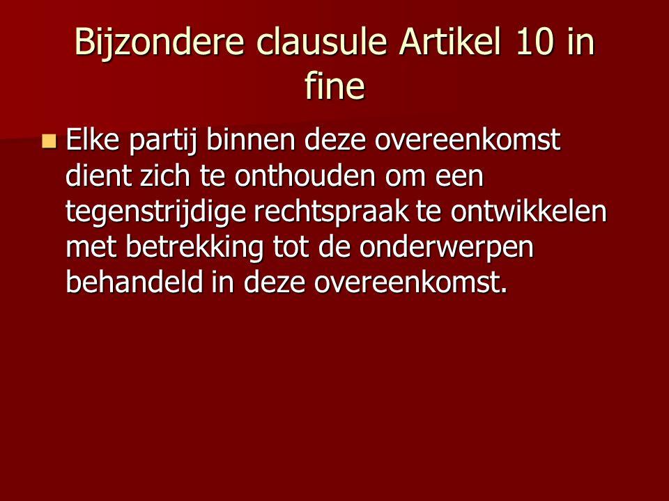 Bijzondere clausule Artikel 10 in fine Elke partij binnen deze overeenkomst dient zich te onthouden om een tegenstrijdige rechtspraak te ontwikkelen m