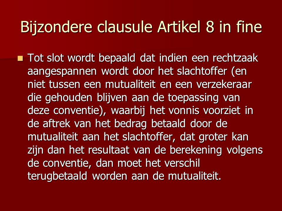 Bijzondere clausule Artikel 8 in fine Tot slot wordt bepaald dat indien een rechtzaak aangespannen wordt door het slachtoffer (en niet tussen een mutu