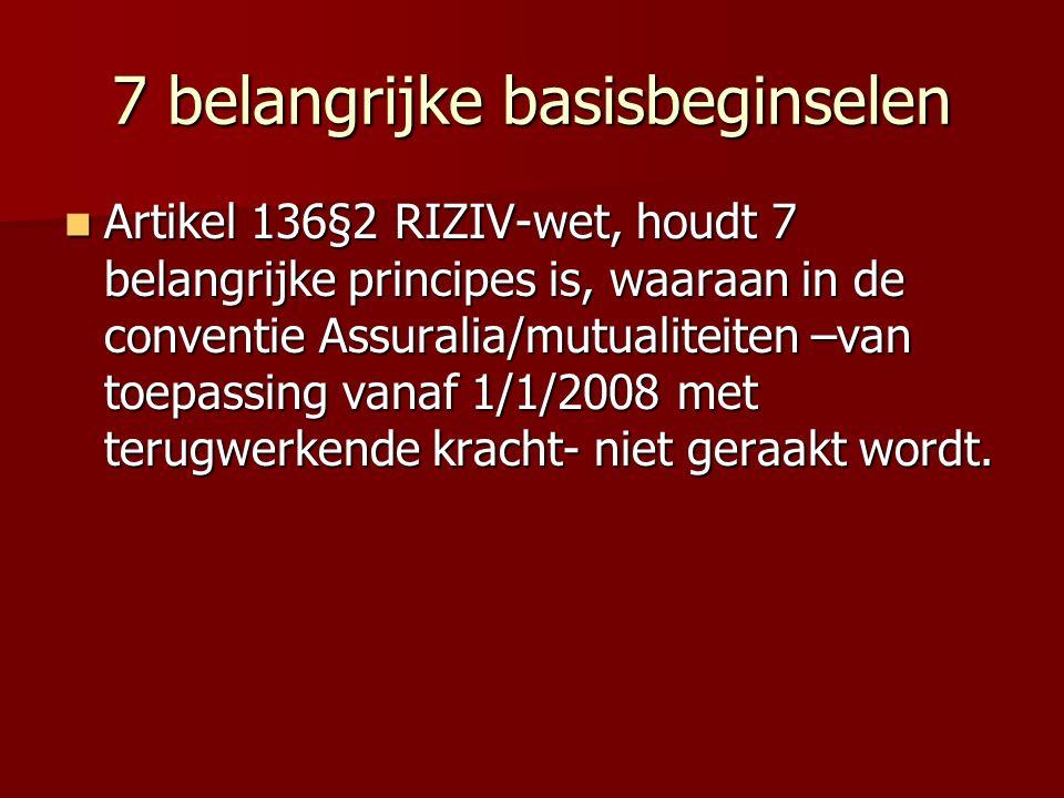 7 belangrijke basisbeginselen Artikel 136§2 RIZIV-wet, houdt 7 belangrijke principes is, waaraan in de conventie Assuralia/mutualiteiten –van toepassi