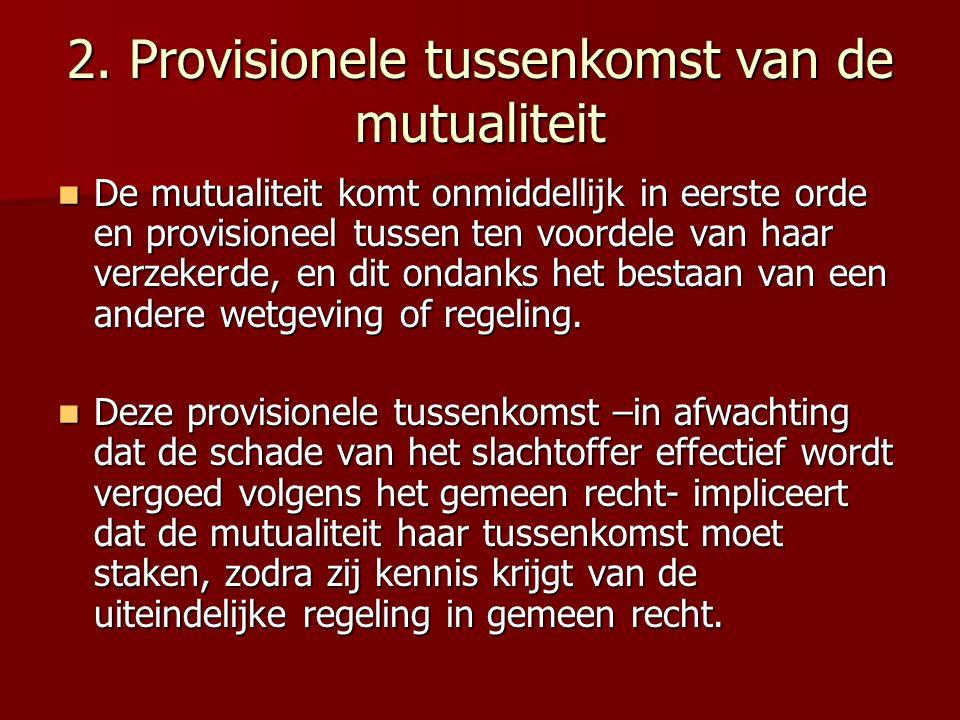 2. Provisionele tussenkomst van de mutualiteit De mutualiteit komt onmiddellijk in eerste orde en provisioneel tussen ten voordele van haar verzekerde