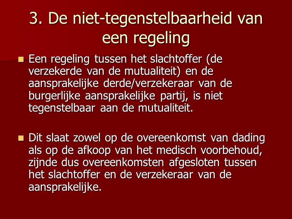 3. De niet-tegenstelbaarheid van een regeling Een regeling tussen het slachtoffer (de verzekerde van de mutualiteit) en de aansprakelijke derde/verzek