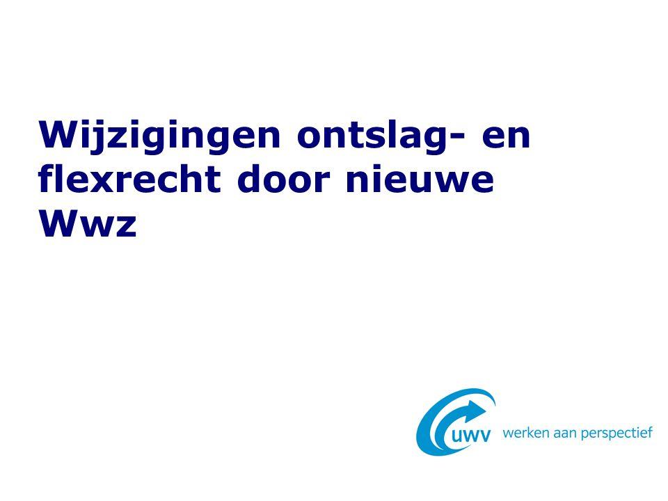 Programma Doel Wet werk en zekerheid (Wwz) Veranderingen in het arbeidsrecht/flexrecht Ontslagroutes en redenen per 1 juli 2015 Transitievergoeding Wijzigingen ontslag- en flexrecht door nieuwe Wwz3