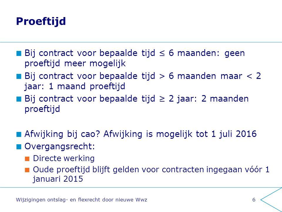 Proeftijd Bij contract voor bepaalde tijd ≤ 6 maanden: geen proeftijd meer mogelijk Bij contract voor bepaalde tijd > 6 maanden maar < 2 jaar: 1 maand