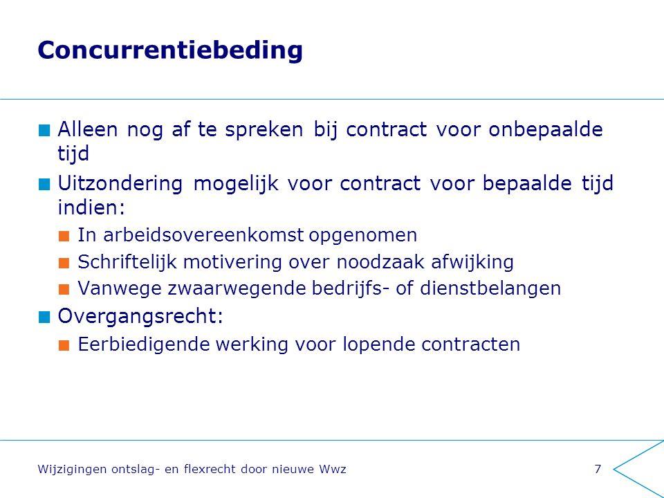 Concurrentiebeding Alleen nog af te spreken bij contract voor onbepaalde tijd Uitzondering mogelijk voor contract voor bepaalde tijd indien: In arbeid