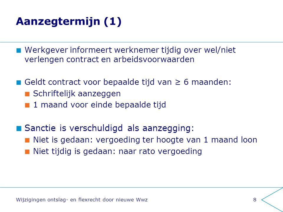 Aanzegtermijn (1) Werkgever informeert werknemer tijdig over wel/niet verlengen contract en arbeidsvoorwaarden Geldt contract voor bepaalde tijd van ≥