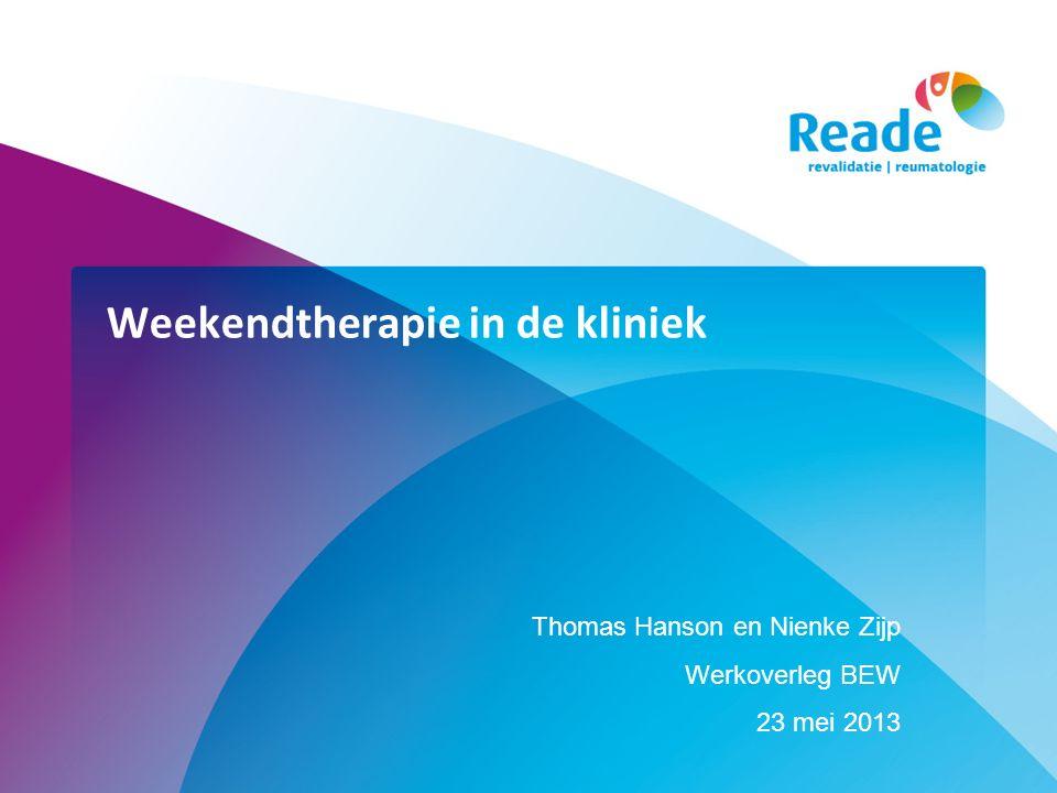 Weekendtherapie in de kliniek Thomas Hanson en Nienke Zijp Werkoverleg BEW 23 mei 2013