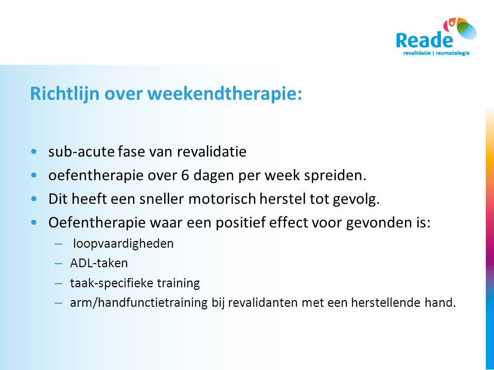 Richtlijn over weekendtherapie: sub-acute fase van revalidatie oefentherapie over 6 dagen per week spreiden.
