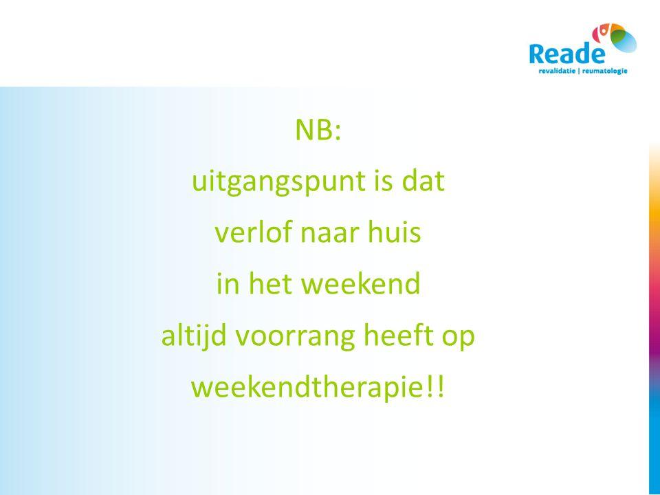 NB: uitgangspunt is dat verlof naar huis in het weekend altijd voorrang heeft op weekendtherapie!!