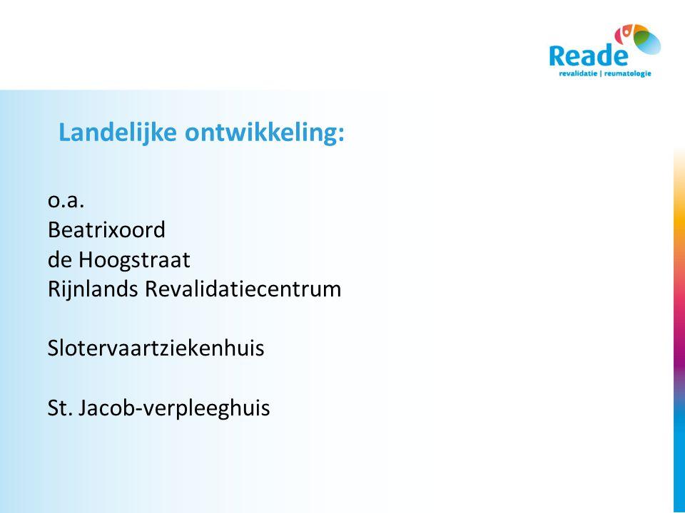 Landelijke ontwikkeling: o.a. Beatrixoord de Hoogstraat Rijnlands Revalidatiecentrum Slotervaartziekenhuis St. Jacob-verpleeghuis
