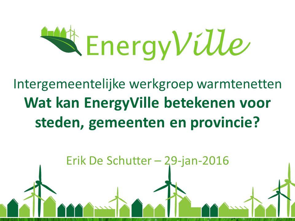 Intergemeentelijke werkgroep warmtenetten Wat kan EnergyVille betekenen voor steden, gemeenten en provincie.