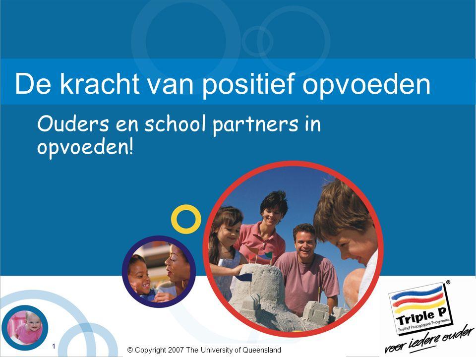 1 De kracht van positief opvoeden Ouders en school partners in opvoeden.