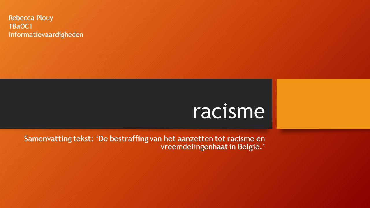 racisme Samenvatting tekst: 'De bestraffing van het aanzetten tot racisme en vreemdelingenhaat in België.' Rebecca Plouy 1BaOC1 informatievaardigheden