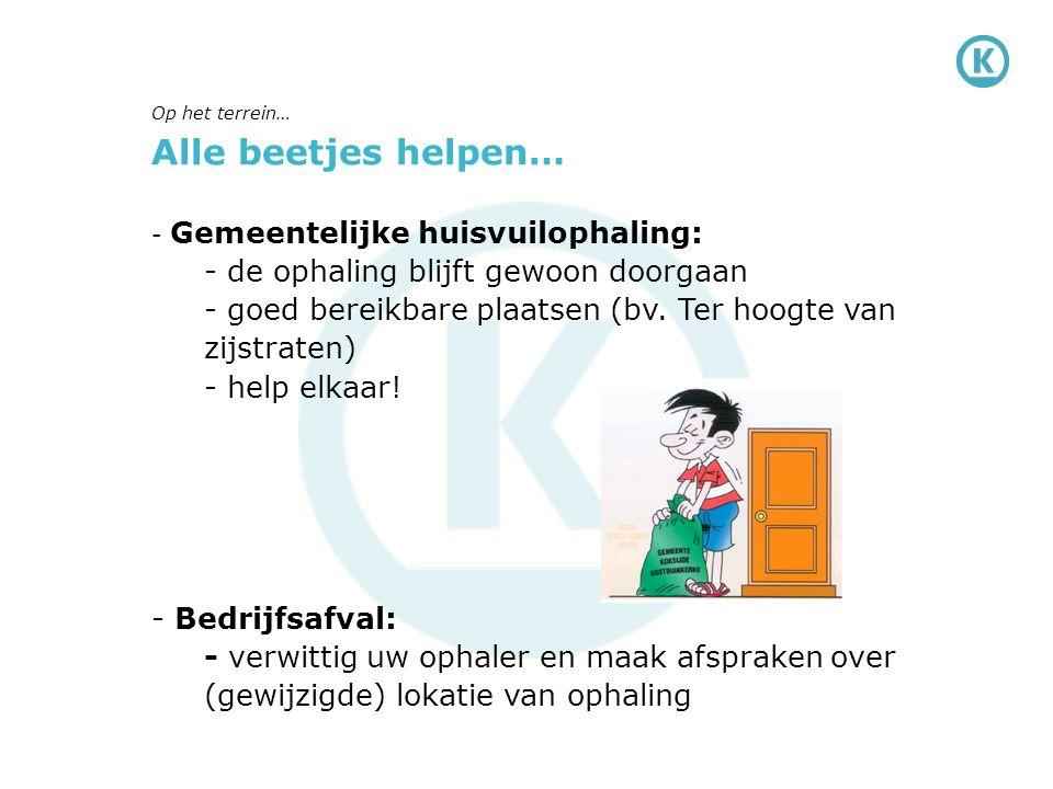 Alle beetjes helpen… - Gemeentelijke huisvuilophaling: - de ophaling blijft gewoon doorgaan - goed bereikbare plaatsen (bv.