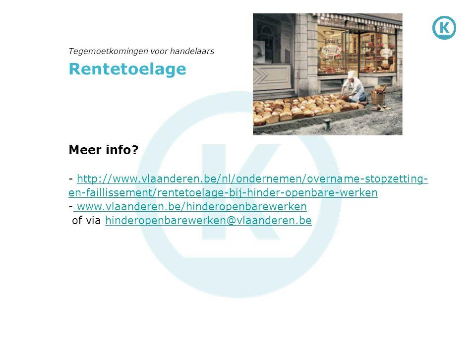 Rentetoelage Meer info? - http://www.vlaanderen.be/nl/ondernemen/overname-stopzetting- en-faillissement/rentetoelage-bij-hinder-openbare-werkenhttp://