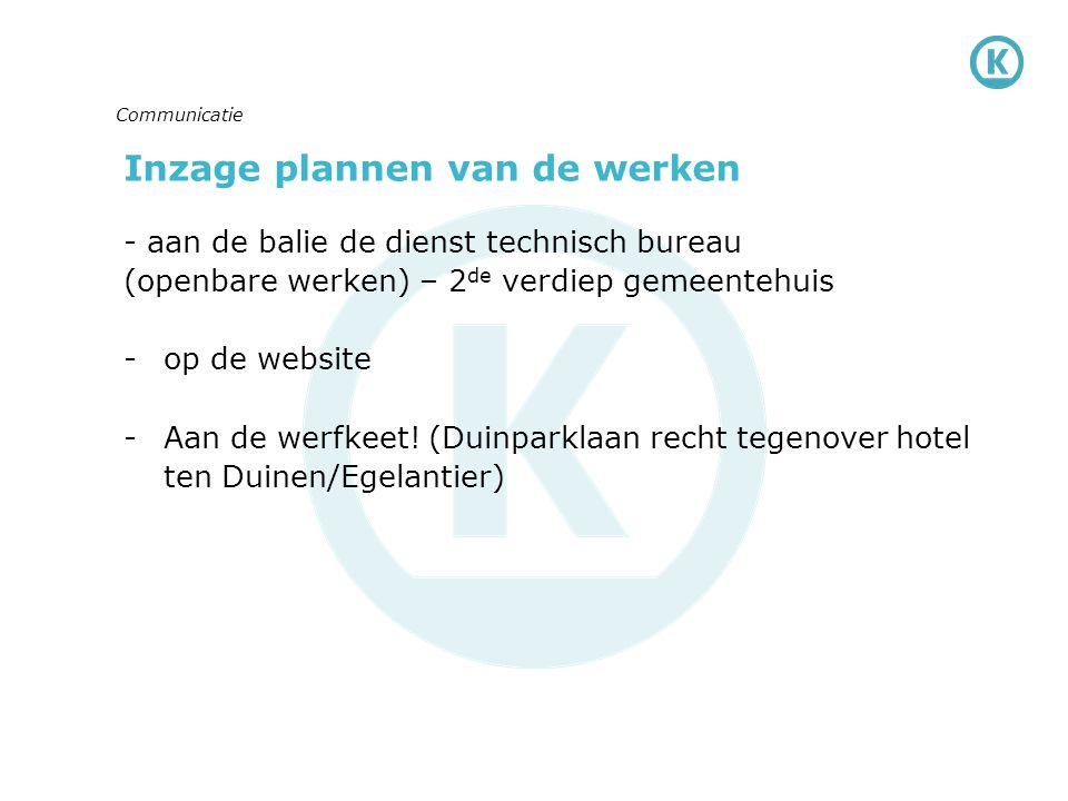 Inzage plannen van de werken - aan de balie de dienst technisch bureau (openbare werken) – 2 de verdiep gemeentehuis -op de website -Aan de werfkeet.
