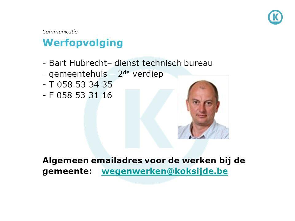 Werfopvolging - Bart Hubrecht– dienst technisch bureau - gemeentehuis – 2 de verdiep - T 058 53 34 35 - F 058 53 31 16 Algemeen emailadres voor de wer