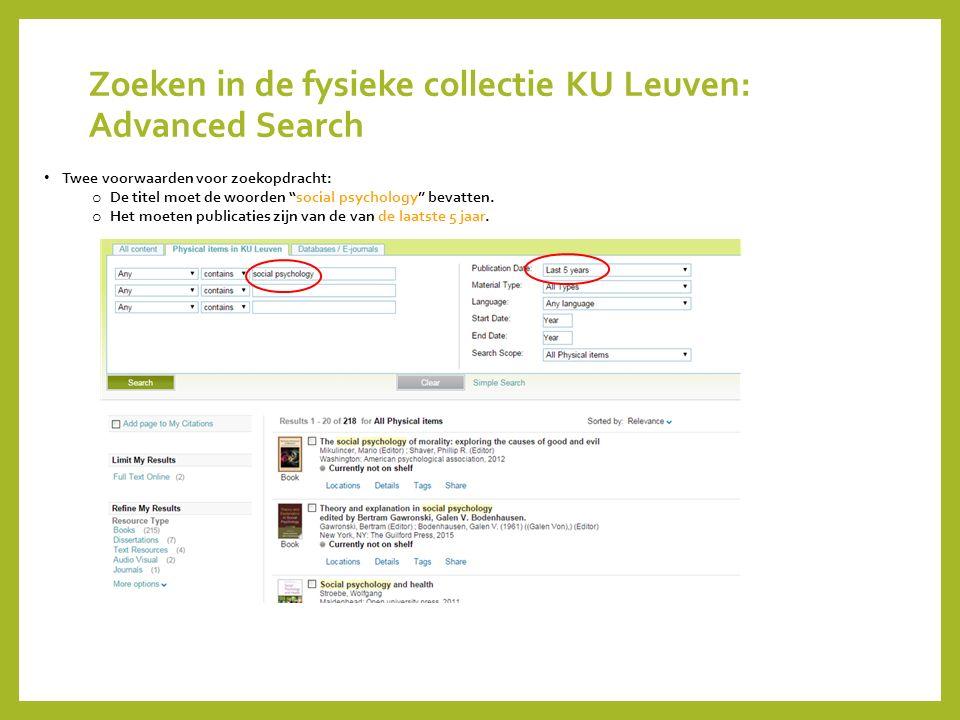 """Zoeken in de fysieke collectie KU Leuven: Advanced Search Twee voorwaarden voor zoekopdracht: o De titel moet de woorden """"social psychology"""" bevatten."""