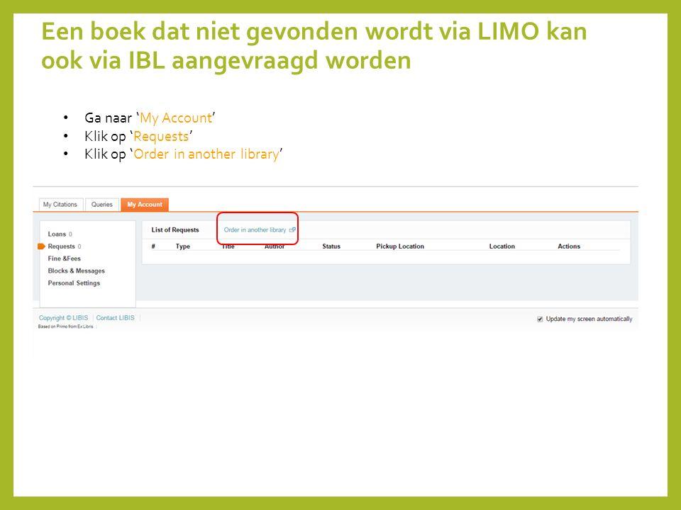 Een boek dat niet gevonden wordt via LIMO kan ook via IBL aangevraagd worden Ga naar 'My Account' Klik op 'Requests' Klik op 'Order in another library