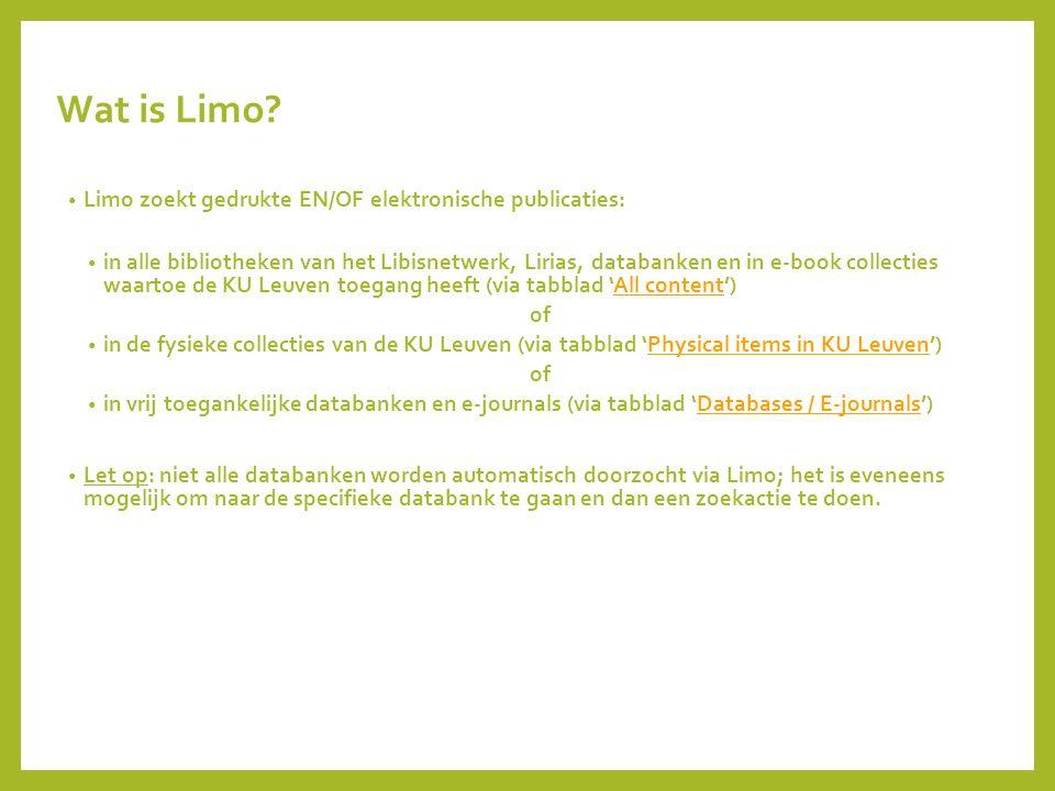 Wat is Limo? Limo zoekt gedrukte EN/OF elektronische publicaties: in alle bibliotheken van het Libisnetwerk, Lirias, databanken en in e-book collectie