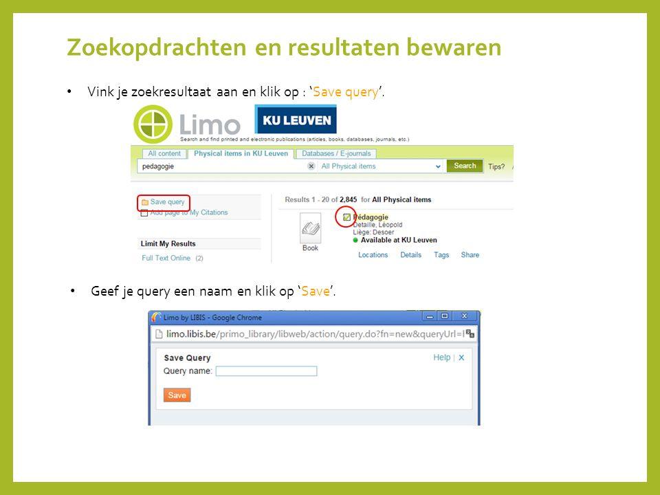 Zoekopdrachten en resultaten bewaren Vink je zoekresultaat aan en klik op : 'Save query'. Geef je query een naam en klik op 'Save'.