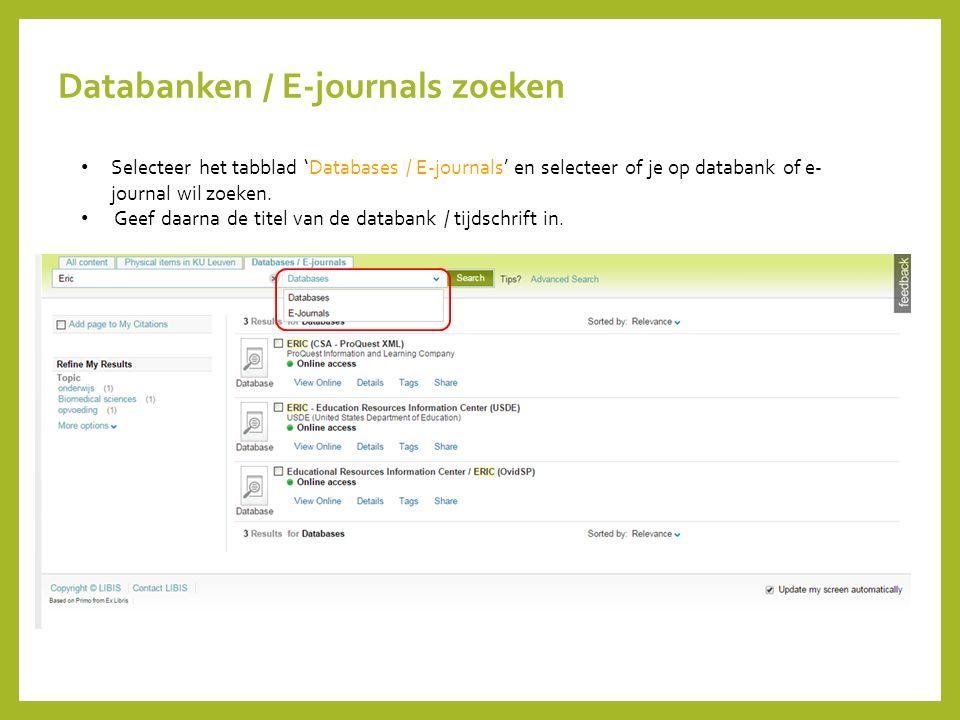Databanken / E-journals zoeken Selecteer het tabblad 'Databases / E-journals' en selecteer of je op databank of e- journal wil zoeken. Geef daarna de