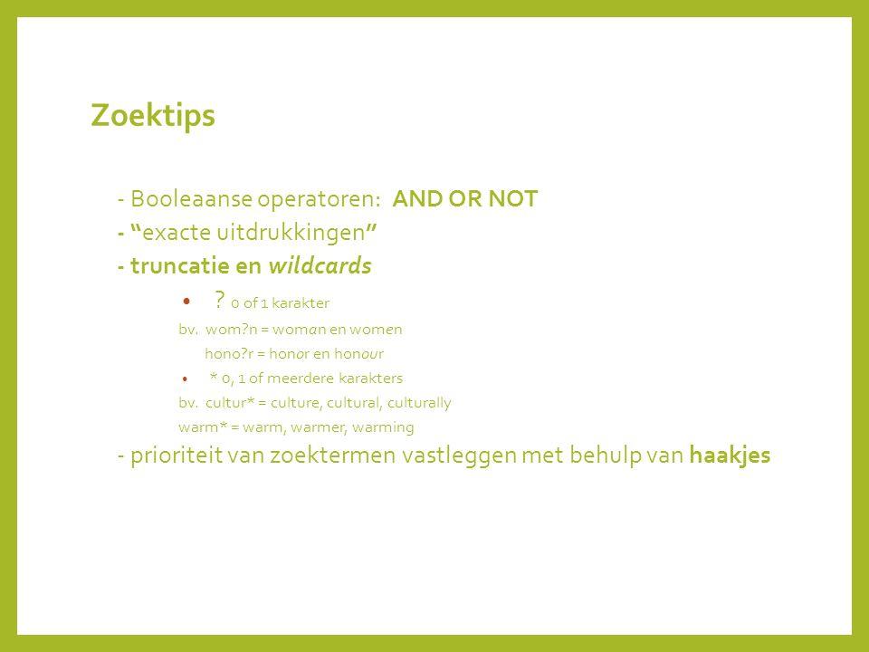 Zoektips - Booleaanse operatoren: AND OR NOT - exacte uitdrukkingen - truncatie en wildcards .