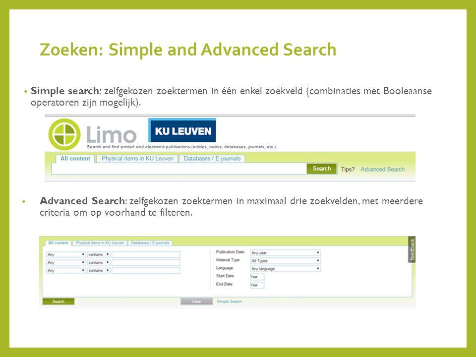 Zoeken: Simple and Advanced Search Simple search: zelfgekozen zoektermen in één enkel zoekveld (combinaties met Booleaanse operatoren zijn mogelijk).